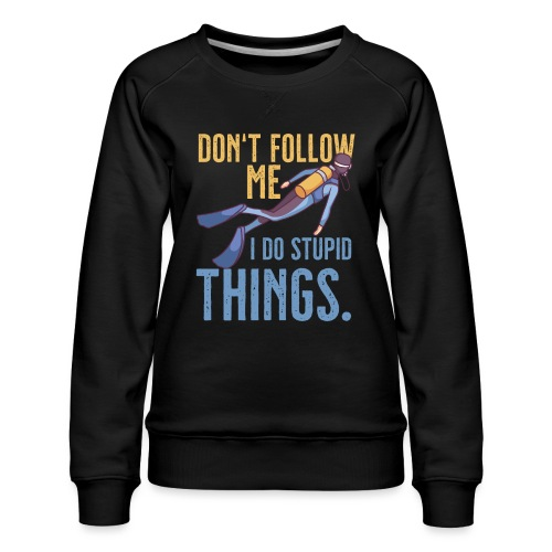 Don't follow me I do stupid things - Frauen Premium Pullover