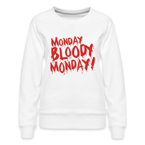Monday Bloody Monday! - Vrouwen premium sweater