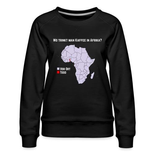 Wie trinkt man Kaffee in Afrika? - Frauen Premium Pullover
