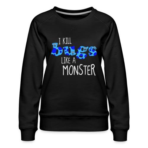 ikillbugslikeamonster - Women's Premium Sweatshirt