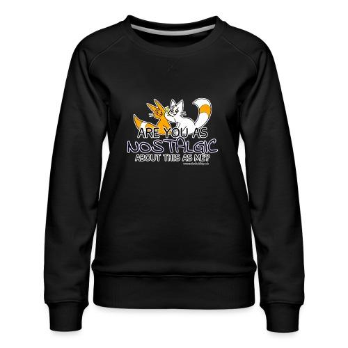 Nostalgia Hurts - Women's Premium Sweatshirt