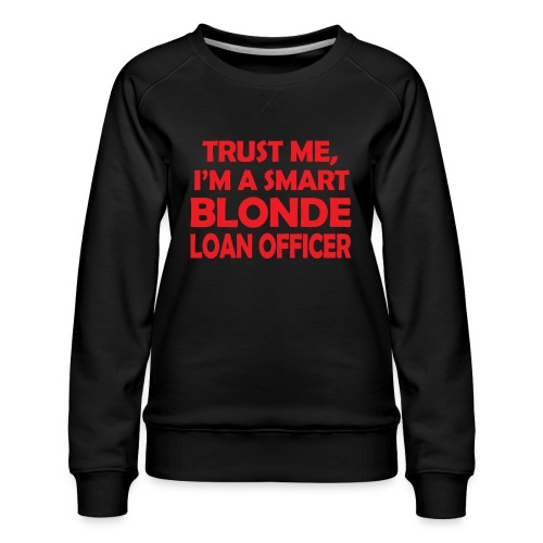 Trust Me I'm A Smart Blonde Loan Officer - Bluza damska Premium