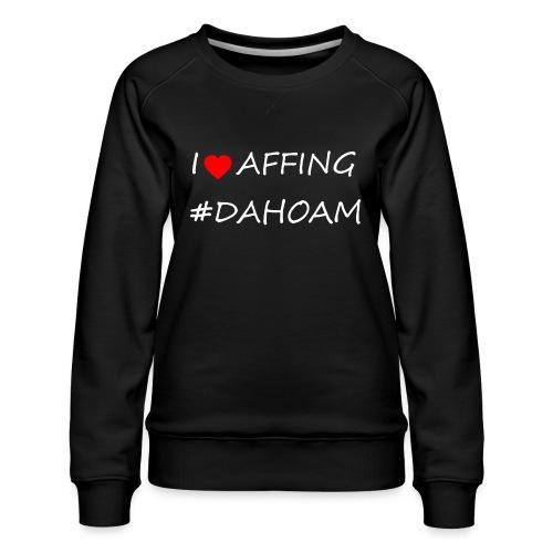 I ❤️ AFFING #DAHOAM - Frauen Premium Pullover