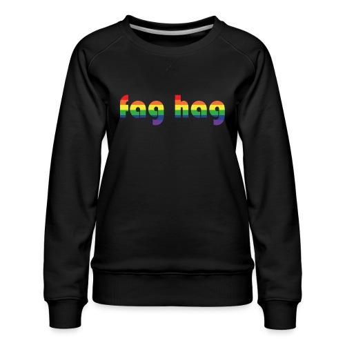 Fag Hag - Women's Premium Sweatshirt