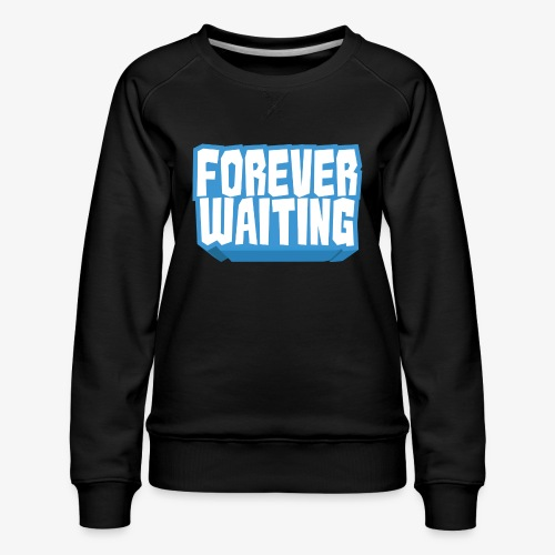 Forever Waiting - Women's Premium Sweatshirt