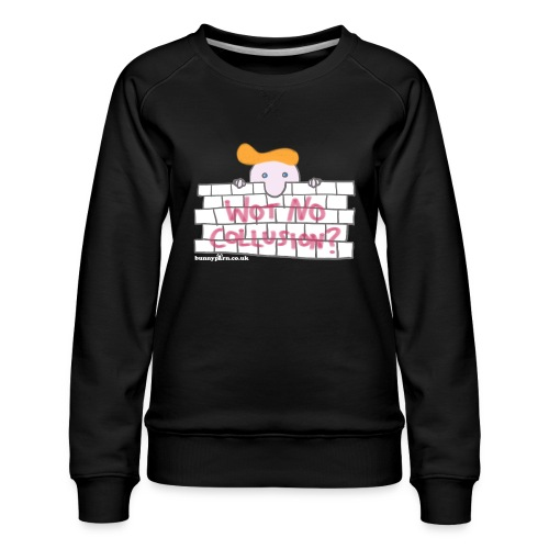 Trump's Wall - Women's Premium Sweatshirt
