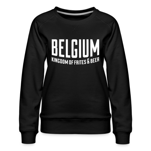 Belgium kingdom of frites & beer - Sweat ras-du-cou Premium Femme