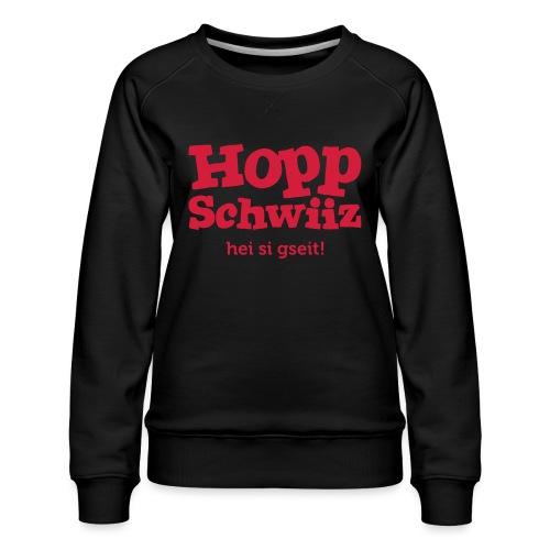 Hopp-Schwiiz hei si gseit - Frauen Premium Pullover