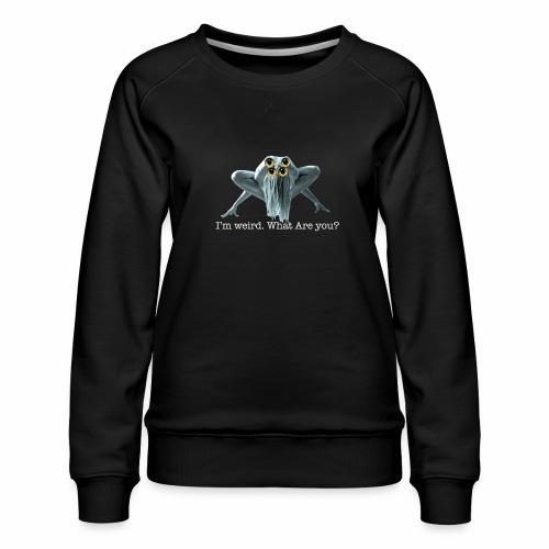 Im weird - Women's Premium Sweatshirt