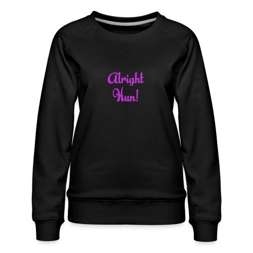 Alright Hun - Women's Premium Sweatshirt