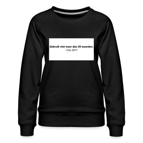 Gebruik niet meer dan 20 woorden - Vrouwen premium sweater