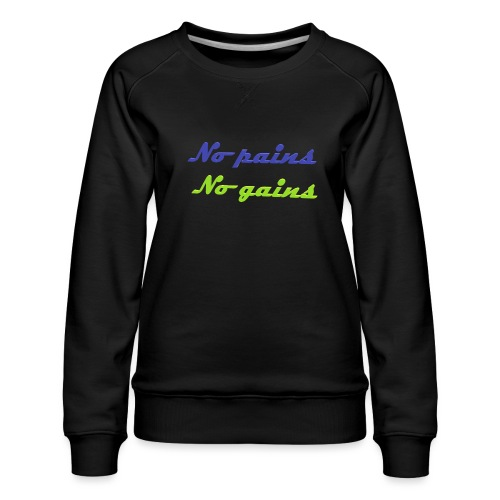 No pains no gains Saying with 3D effect - Women's Premium Sweatshirt