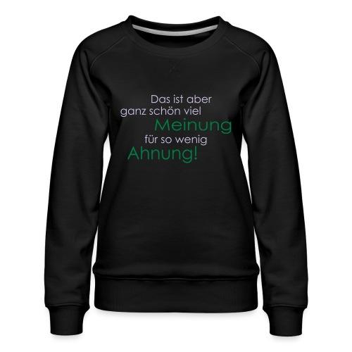 Das ist aber ganz schön viel Meinung - Frauen Premium Pullover