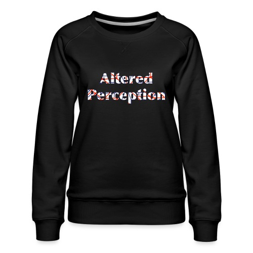 Altered Perception - Women's Premium Sweatshirt