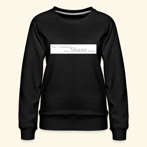 You`re looking very Shane today - Bluza damska Premium