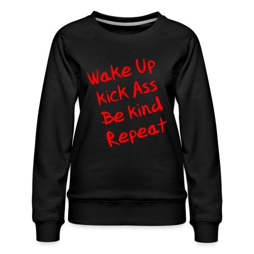 Wake Up, Kick Ass, Be Kind, Repeat! - Frauen Premium Pullover