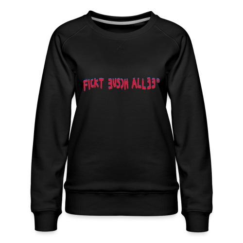 Fickt Eusch Allee - Frauen Premium Pullover