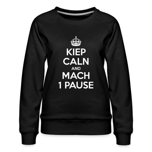 KIEP CALN AND MACH 1 PAUSE - Frauen Premium Pullover