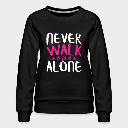 NEVER WALK ALONE | Hunde Sprüche Fußabdruck Pfote - Frauen Premium Pullover