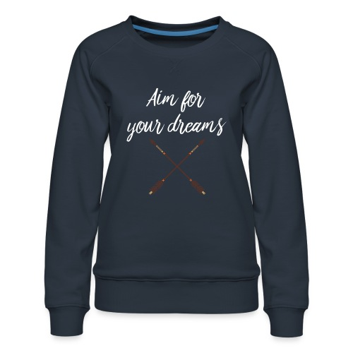 Aim for your Dreams white - Naisten premium-collegepaita