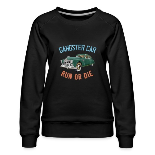 Gangster Car - Run or Die - Women's Premium Sweatshirt