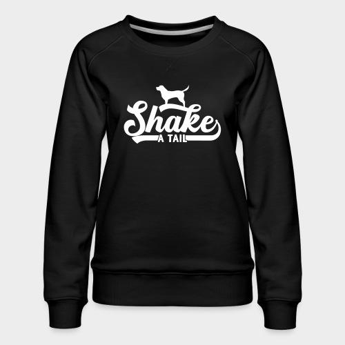 Shake a Tail - Lustiger Hundespruch Hundeliebe - Frauen Premium Pullover