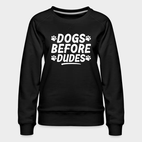 DOGS BEFORE DUDES Hundeliebhaber Hund - Frauen Premium Pullover