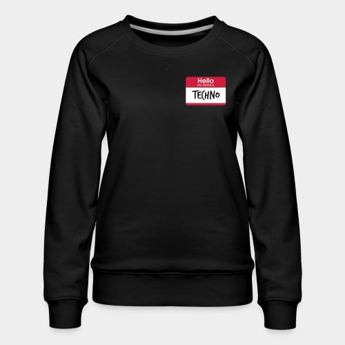 Hello, my name is TECHNO - Frauen Premium Pullover