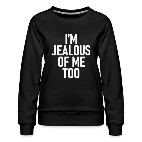 I'm jealous of me too - Premiumtröja dam