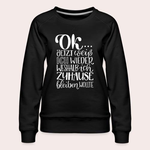 OK... zuhause bleiben. - Frauen Premium Pullover