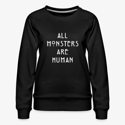 All Monsters Are Human - Sweat ras-du-cou Premium Femme