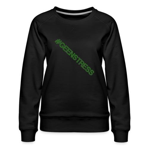 geen stress gif - Vrouwen premium sweater