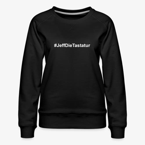 hashtag jeffdietastatur weiss - Frauen Premium Pullover