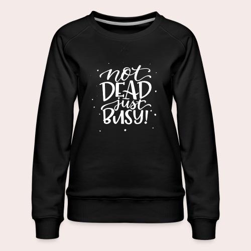 Not DEAD Just BUSY! - Frauen Premium Pullover