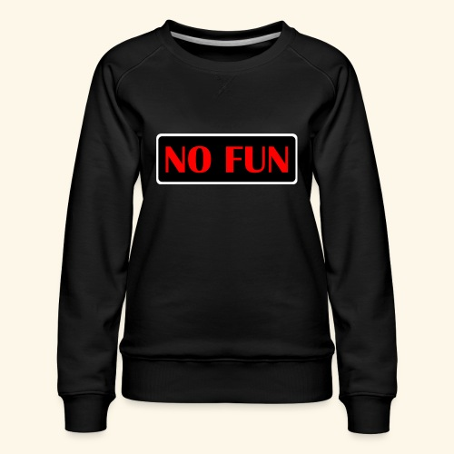 no fun - Dame premium sweatshirt