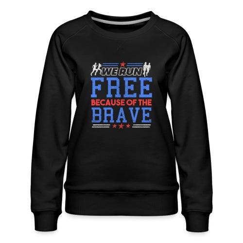 WE RUN FREE BECAUSE OF THE BRAVE - Frauen Premium Pullover