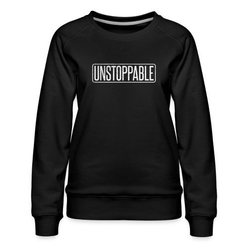 UNSTOPPABLE - Unaufhaltbar - Frauen Premium Pullover