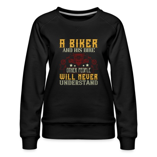 A biker and his bike. - Women's Premium Sweatshirt