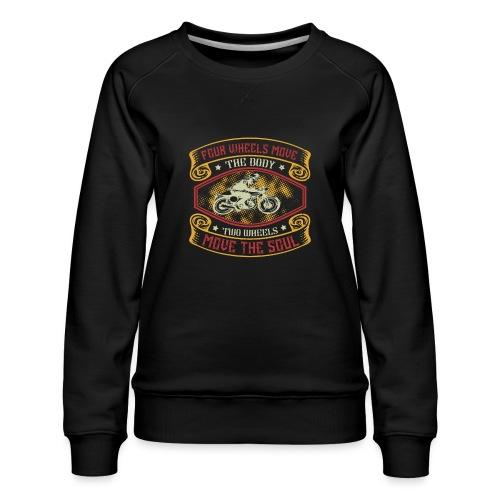Four wheels move the body two wheels move the soul - Women's Premium Sweatshirt