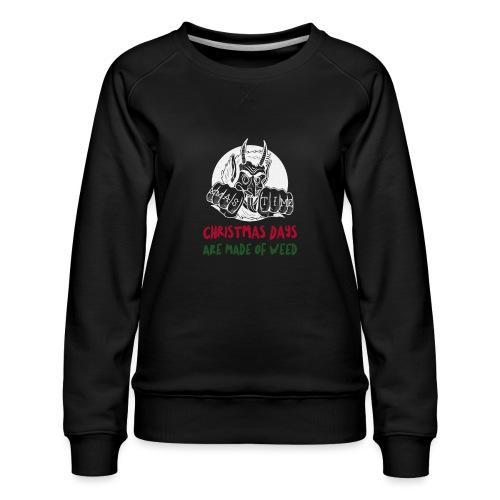 Kerstmisdagen zijn gemaakt van wiet. Cadeau kerst. - Vrouwen premium sweater