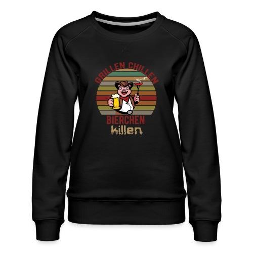 Grillen Chillen Bierchen Killen Lustiges Humorvol - Frauen Premium Pullover