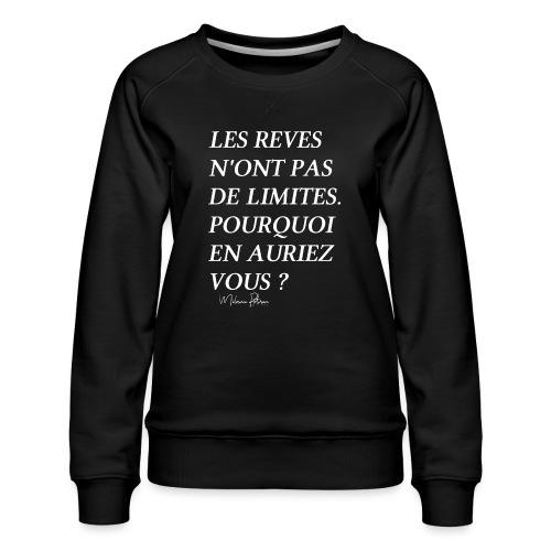 LES REVES N'ONT PAS DE LIMITES - Sweat ras-du-cou Premium Femme