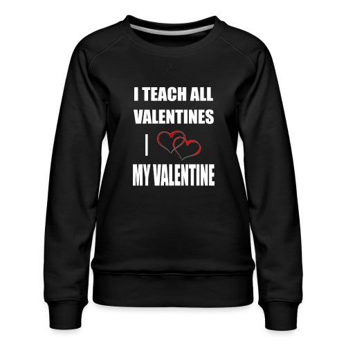 Ich lehre alle Valentines - Ich liebe meine Valen - Frauen Premium Pullover