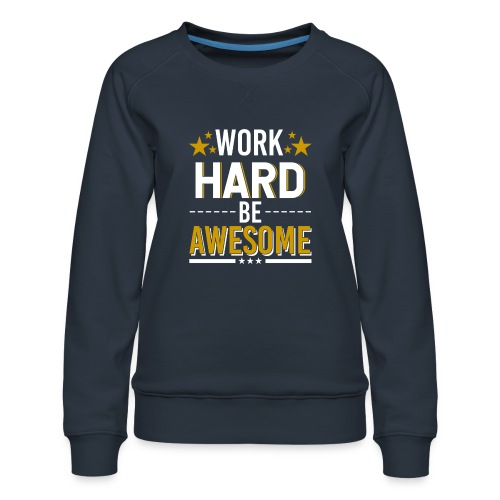 WORK HARD BE AWESOME - Frauen Premium Pullover