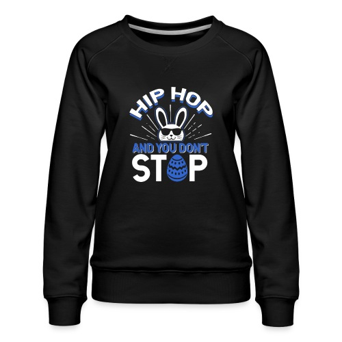 Hip Hop and You Don t Stop - Ostern - Frauen Premium Pullover