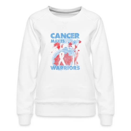 cancer makes warriors - Women's Premium Sweatshirt