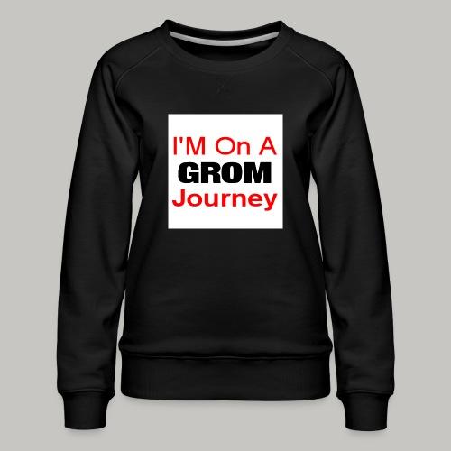 i am on a grom journey - Women's Premium Sweatshirt