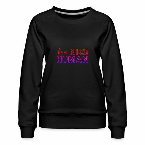 Be a Nice Human | rainbow - Felpa premium da donna