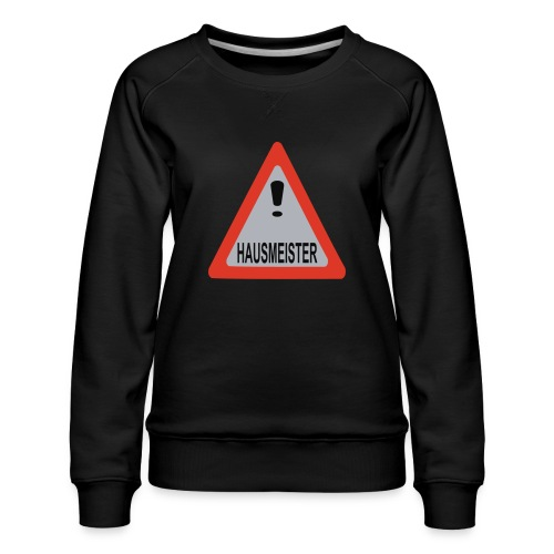 achtung vorsicht hausmeister - Frauen Premium Pullover