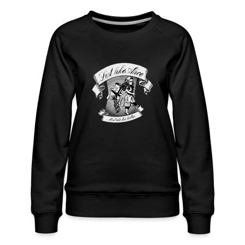 Lost like Alice, Mad like the Hatter - Women's Premium Sweatshirt